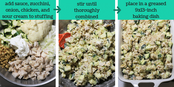 three photos showing steps to make chicken zucchini casserole with text that says add sauce, zucchini, onion, chicken, and sour cream to stuffing, stir until thoroughly combined, place in a greased 9x13-inch baking dish