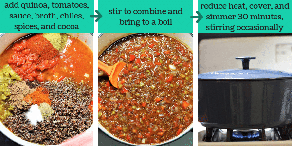 three photos with steps to make quinoa veggie chili with text that says add quinoa, tomatoes, sauce, broth, chiles, spices, and cocoa, stir to combine and bring to a boil, reduce heat, cover, and simmer 30 minutes, stirring occasionally