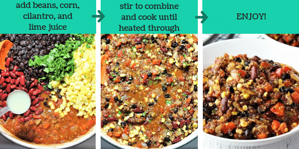 three photos showing steps to make quinoa veggie chili with text that says add beans, corn, cilantro, and lime juice, stir to combine and cook until heated through, and enjoy!
