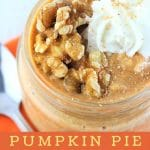 oats in a jar topped with walnuts and whipped cream with a text overlay that says now cook this pumpkin pie overnight oats