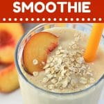 peach and oat smoothie in a glass with a straw with a text overlay that says now cook this peach and oat smoothie
