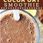 closeup of the top of a chocolate smoothie with a text overlay that says now cook this banana cocoa oat smoothie