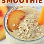 smoothie garnished with a peach slice and oats with a text overlay that says peach and oat smoothie nowcookthis.com