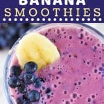 smoothie with banana and blueberries on top with a text overlay that says now cook this blueberry banana smoothies