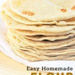 stack of tortillas on a plate with a text overlay that says now cook this easy homemade flour tortillas