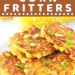 corn fritters on a plate sprinkled with green onions with a text overlay that says now cook this easy cheesy corn fritters