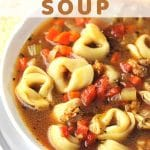 bowl of soup with a text overlay that says sausage and tortellini soup nowcookthis.com