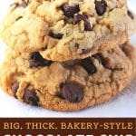 two chocolate chip cookies with a text overlay that says now cook this big, thick, bakery style chocolate chip cookies