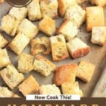 croutons on a baking sheet with a text overlay that says so easy! now cook this homemade croutons