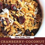 bowl of granola with a text overlay that says now cook this cranberry coconut homemade granola