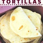 tortillas in a warmer with a text overlay that says easy homemade flour tortillas nowcookthis.com