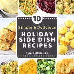photos of 10 side dishes with a text overlay that says 10 simple and delicious holiday side dishes nowcookthis.com