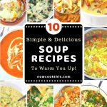 collage of 10 soup photos with a text overlay that says 10 simple and delicious soups to warm you up, nowcookthis.com