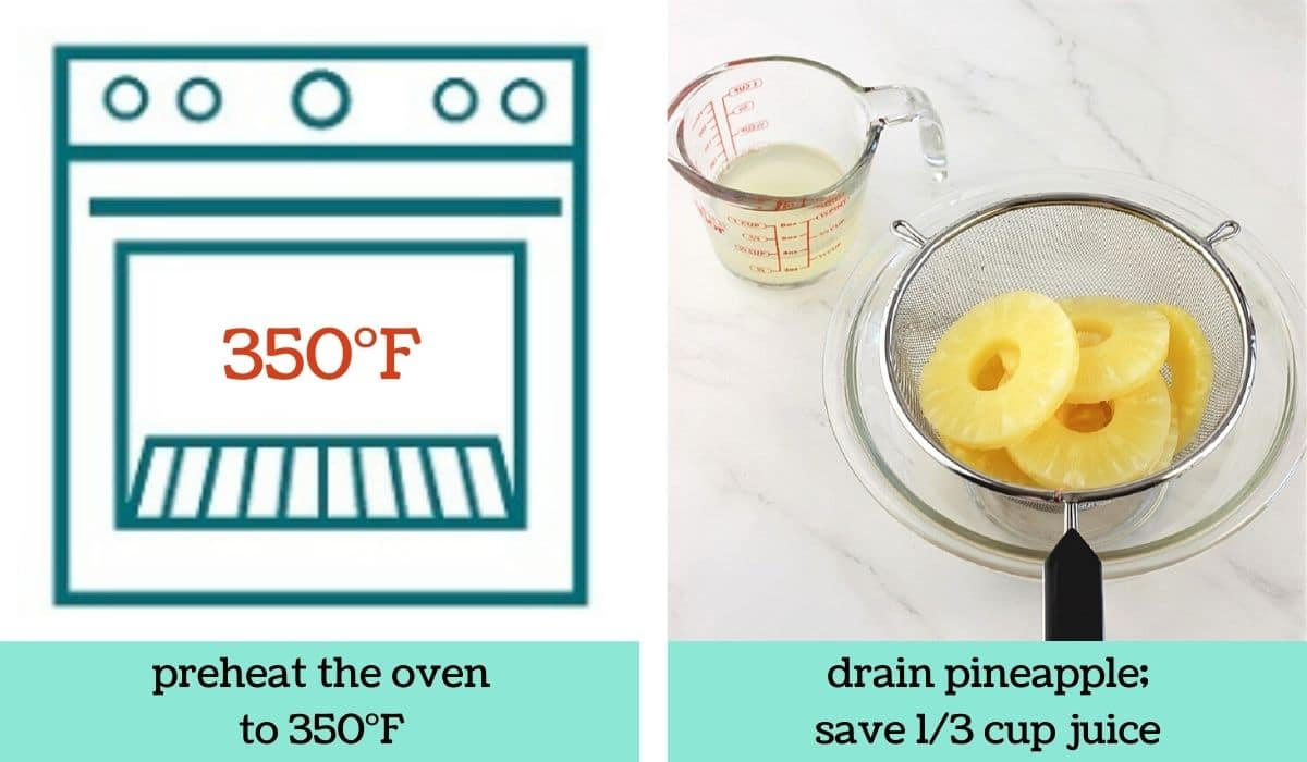 two images, one of an oven with text that says preheat the oven to 350 degrees Fahrenheit, the other of pineapple slices in a mesh sieve with a measuring cup of juice on the side with text that says drain pineapple, save one-third cup juice