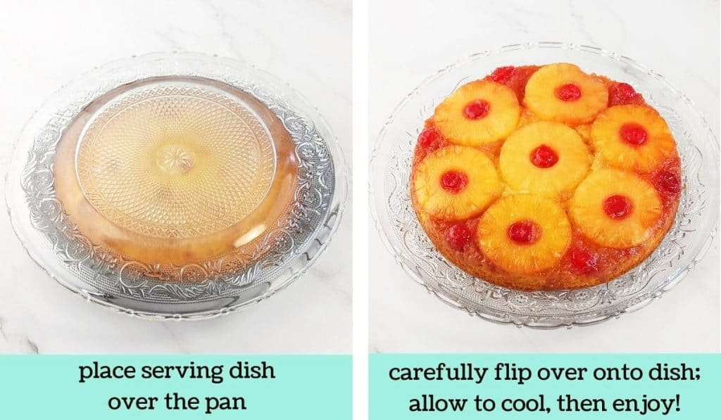 two images, one of the cake pan covered with a large serving dish with text that says place serving dish over the pan, the other of the cake on the serving dish with text that says carefully flip over onto dish, allow to cool, then enjoy