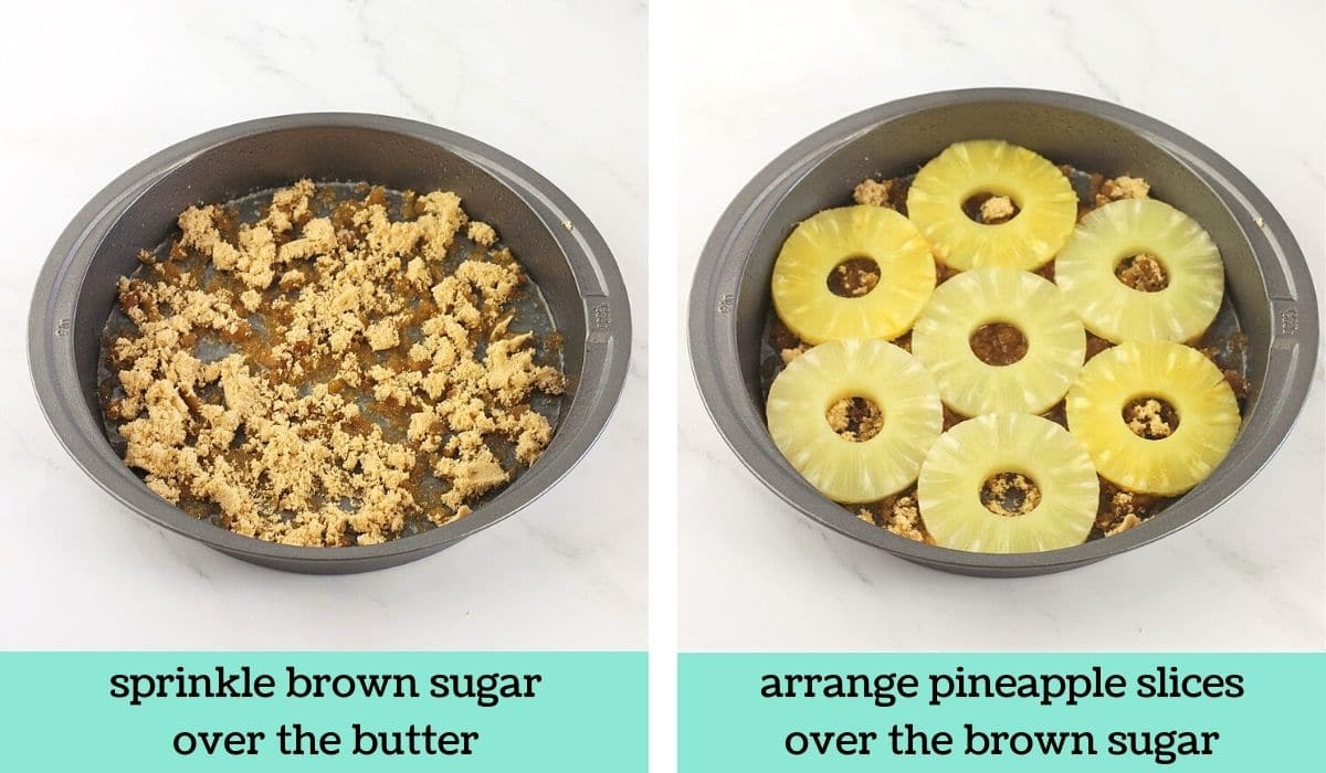 two images, one of a cake pan with brown sugar in it with text that says sprinkle brown sugar over the butter, and the other of the cake pan with pineapple slices in it with text that says arrange pineapple slices over the brown sugar