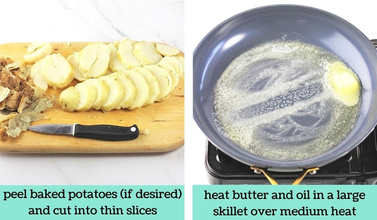 two images, one of sliced baked potatoes on a cutting board with a knife and potato peels with text that says peel baked potatoes if desired and cut into thin slices, the other of a skillet containing melted butter and oil with text that says heat butter and oil in a large skillet over medium heat