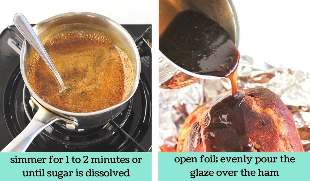 two images, one of the glaze simmering in the pot with text that says simmer for 1 to 2 minutes or until sugar is dissolved, the other of the glaze being poured over the ham with text that says open foil, evenly pour the glaze over the ham