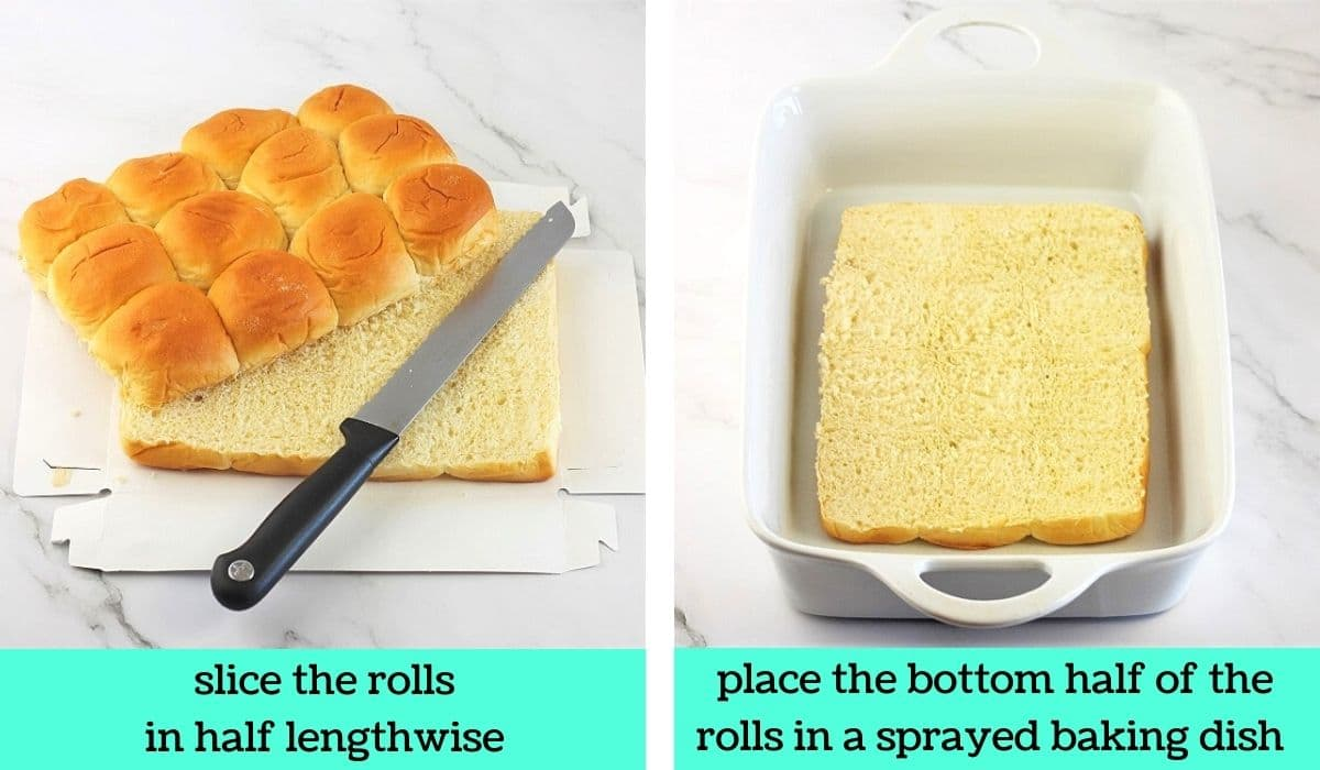 two images, one of Hawaiian rolls sliced in half with a knife with text that says slice the rolls in half lengthwise, and the other of half of the rolls in a baking dish with text that says place the bottom half of the rolls in a sprayed baking dish