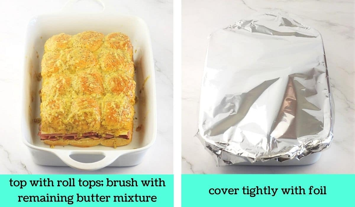 two images, one of the sandwiches topped with the roll tops and coated with the butter mixture with text that sys top with roll tops, brush with remaining butter mixture, the other of the baking dish covered with foil with text that says cover tightly with foil