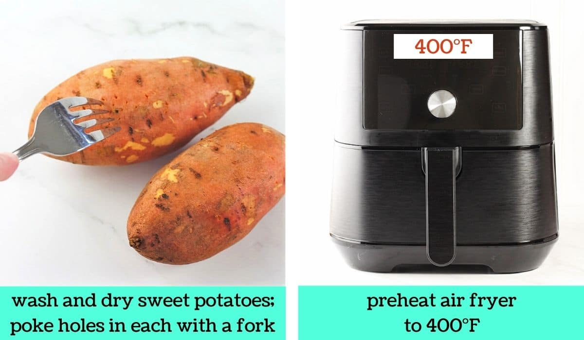 two images, one of two sweet potatoes being poked with a fork with text that says wash and dry sweet potatoes, poke holes in each with fork, and one of an air fryer with text that says preheat air fryer to 400 degrees Fahrenheit