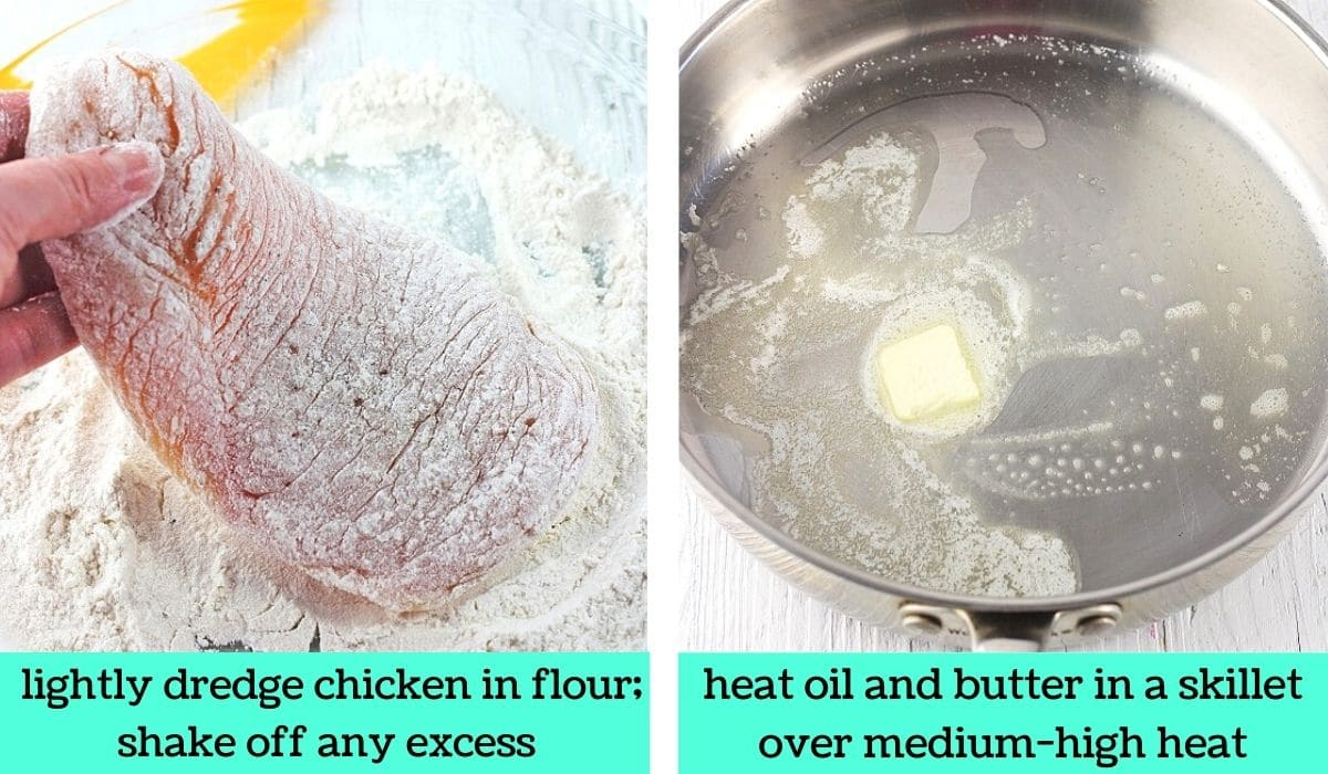 two images, one of a chicken breast being dredged in flour with text that says lightly dredge chicken in flour, shake off any excess, the other of butter an oil in a pan with text that says heat oil and butter in a skillet over medium-high heat