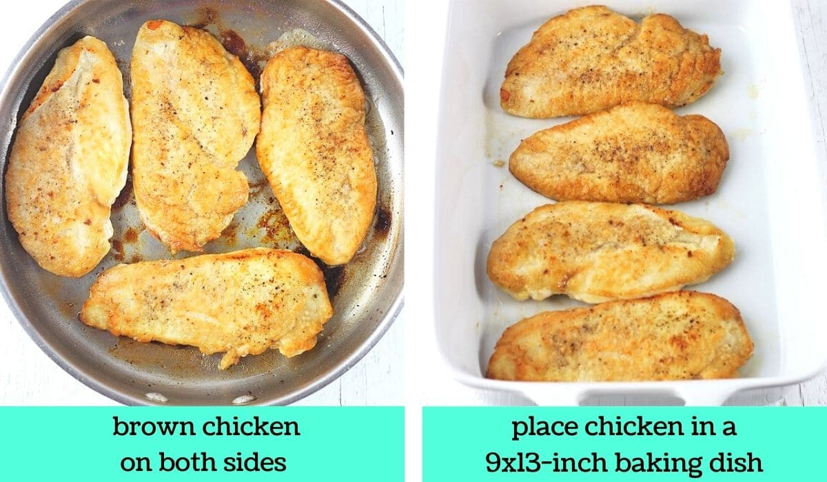 two images, one of browned chicken in a pan with text that says brown chicken on both sides, the other of the browned chicken in a baking dish with text that says place chicken in a 9 by 13 inch baking dish