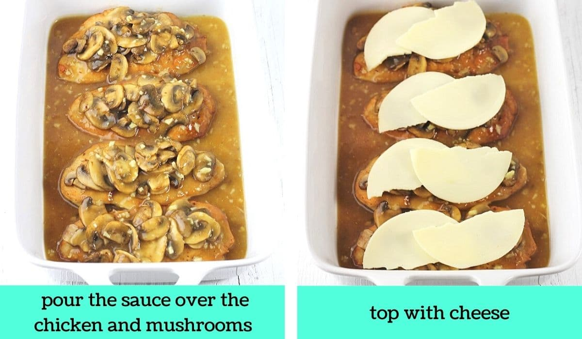 two images, one of the chicken and mushrooms in the baking dish covered in the sauce with text that says pour the sauce over the chicken and mushrooms, the other of the chicken in the baking dish covered with slices of cheese with text that says top with cheese