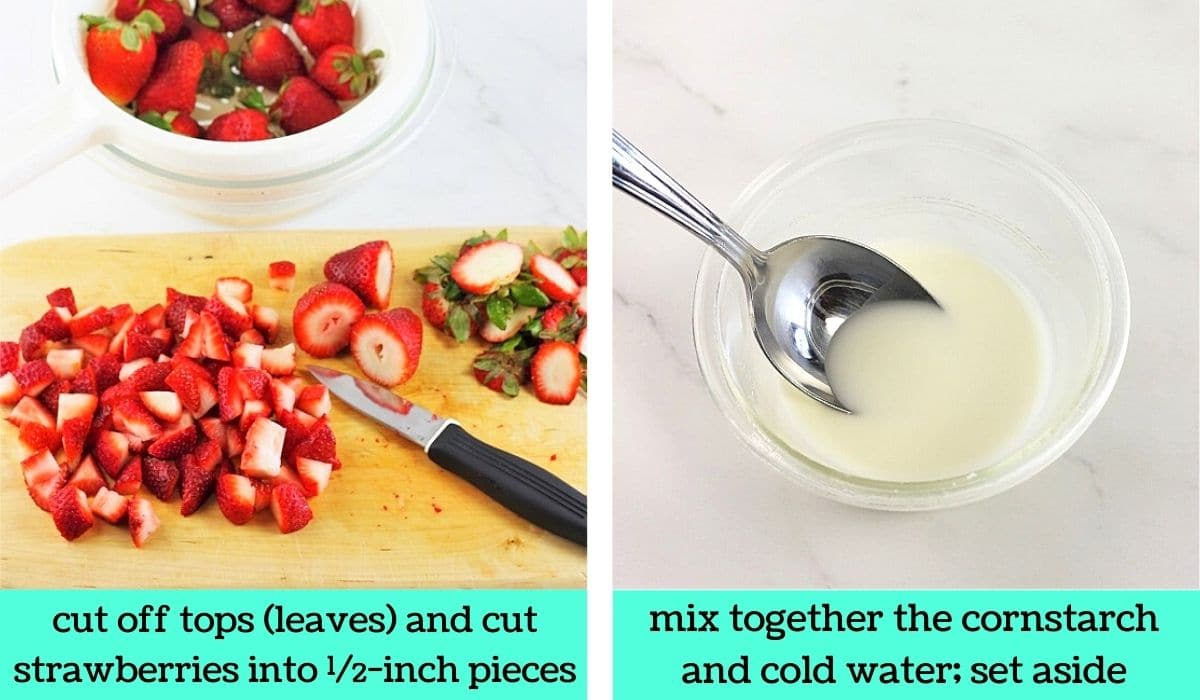 two images, one of strawberries being chopped on a cutting board with text that says cut off tops (leaves) and cut strawberries into half-inch pieces, the other of a small bowl of cornstarch slurry with a spoon with text that says mix together the cornstarch and water, set aside