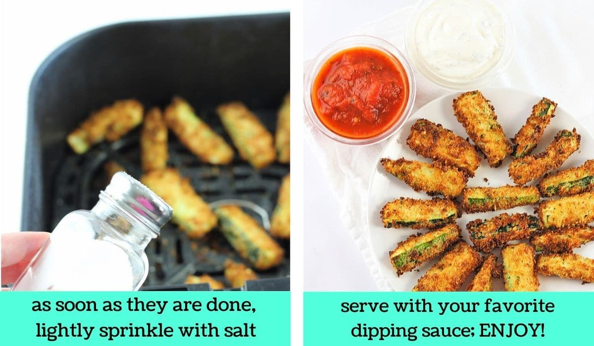 two images, one of the finished zucchini sticks being sprinkled with salt with text that says as soon as they are done, lightly sprinkle with salt, the other of the finished zucchini sticks on a plate with marinara sauce and ranch dip on the side with text that says serve with your favorite dipping sauce, enjoy