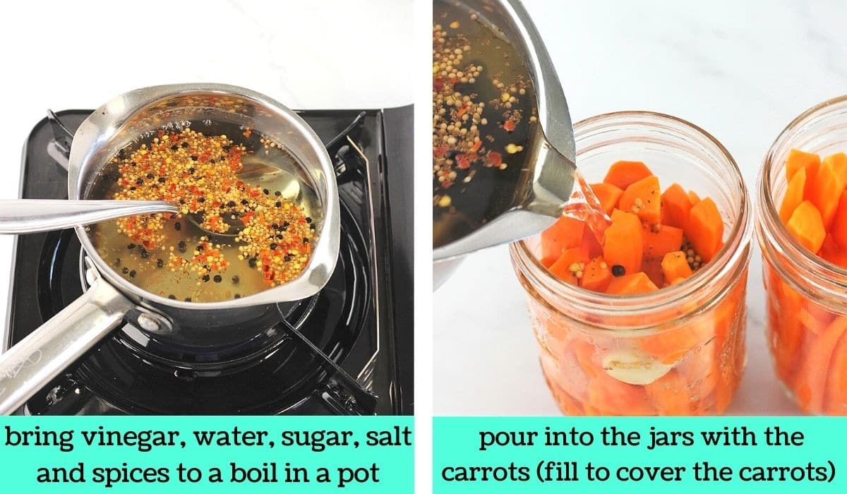 two images, one of a pot filled with pickling brine and spices with text that says bring vinegar, water, sugar, salt, and spices to a boil in a pot, the other of the pickling brine being poured into the mason jars filled with carrots with text that says pour into the jars with the carrots, fill to cover the carrots