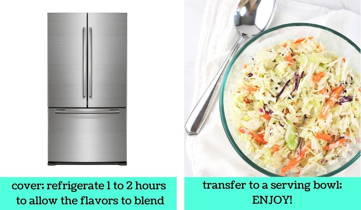 two images; one of a refrigerator with text that says cover, refrigerate 1 to 2 hours to allow the flavors to blend; the other of a bowl of the finished coleslaw with a serving spoon on the side with text that says transfer to a serving bowl, enjoy