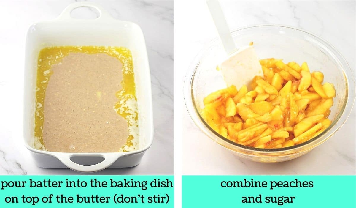 2 images; one of the batter in the baking dish with the butter with text that says pour batter into the baking dish on top of the butter, don't stir; the other of peaches in a bowl with a spoon with text that says combine peaches and sugar