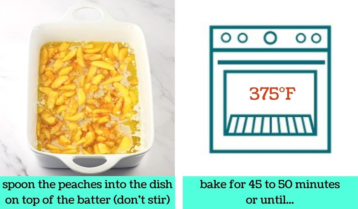 2 images; one of the peaches in the baking dish on top of the batter with text that says spoon the peaches into the dish on top of the batter, don't stir; the other a graphic of an oven with text that says 375 degrees Fahrenheit and bake for 45 to 50 minutes or until...