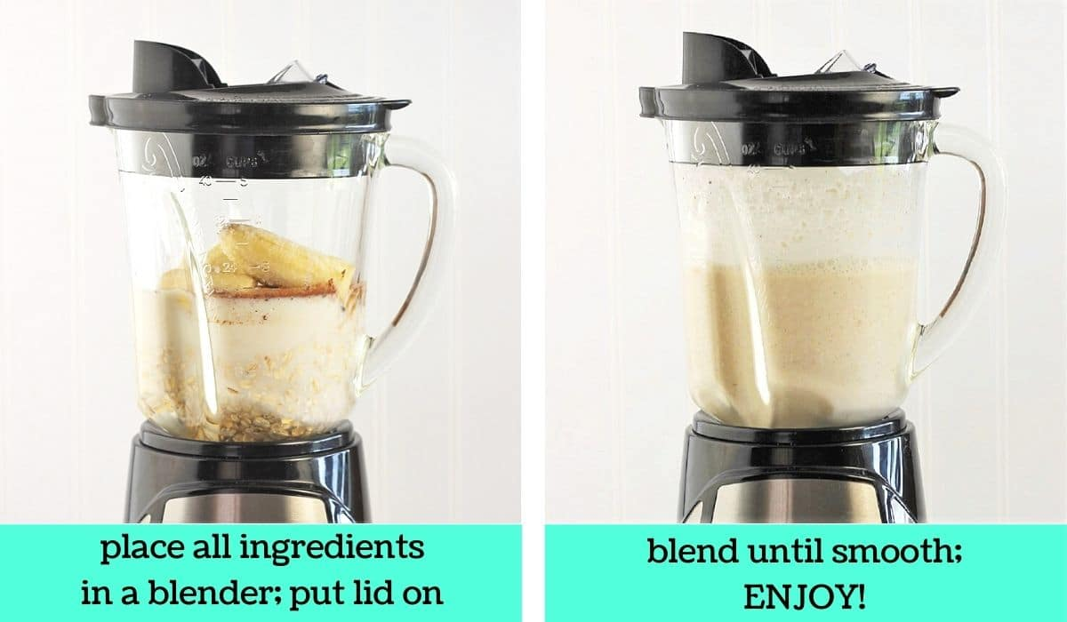 two images; one of a blender full of the ingredients needed to make Oatmeal Banana Bread Smoothies with text that says place all ingredients in a blender, put lid on; the other of a blender with the finished smoothie with text that says blend until smooth, enjoy