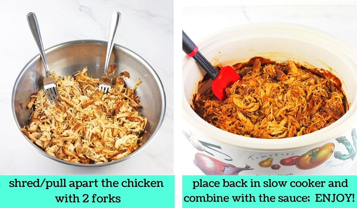 two images, one of shredded chicken in a bowl with two forks with text that says shred/pull apart the chicken with 2 forks, the other of the chicken back in the slow cooker with text that says place back in slow cooker and combine with the sauce, enjoy