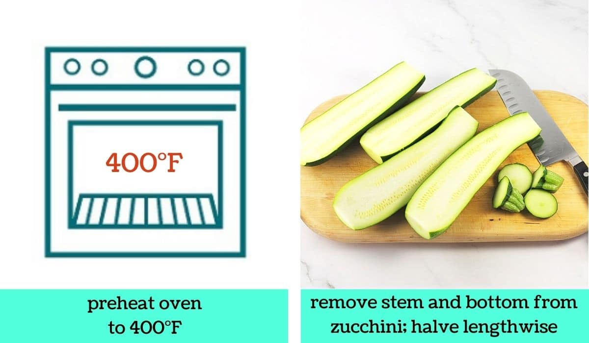 two images; one a graphic of an oven with text that says preheat oven to 400 degrees Fahrenheit; the other of zucchini sliced in half on a cutting board with a knife and the stem and end pieces of the zucchini with text that says remove stem and bottom from zucchini, halve lengthwise
