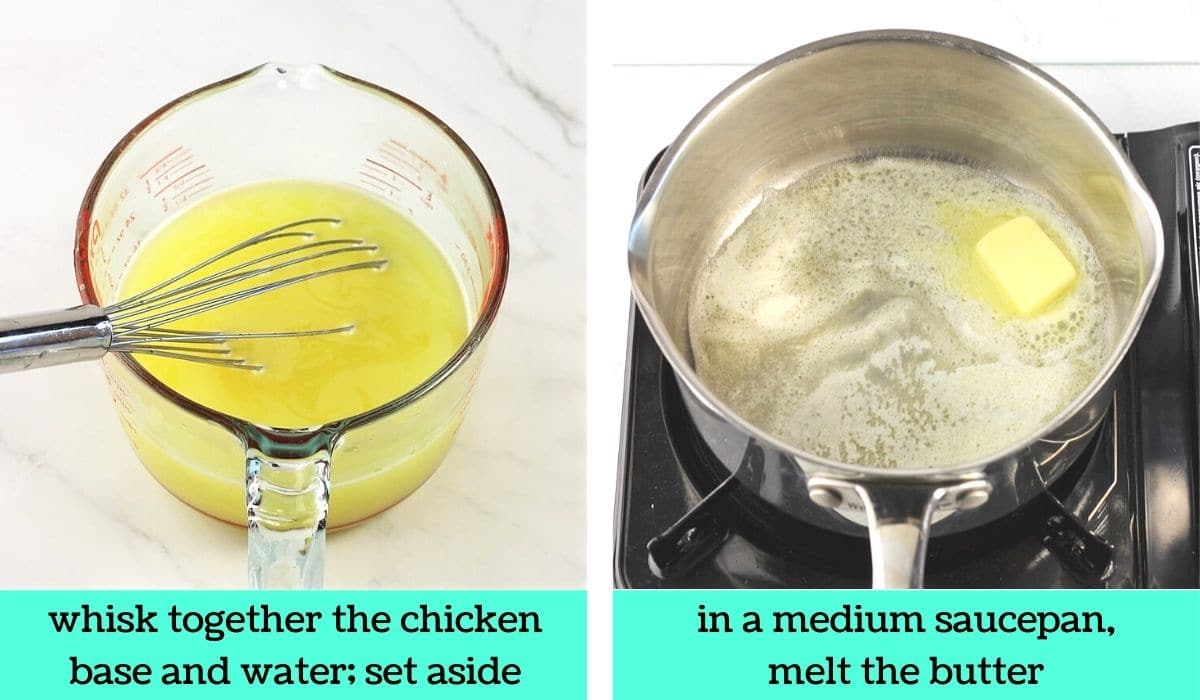 two images; one of chicken broth in a measuring cup with a whisk with text that says whisk together chicken base and water, set aside; the other of butter melting in a pot with text that says in a medium saucepan, melt the butter