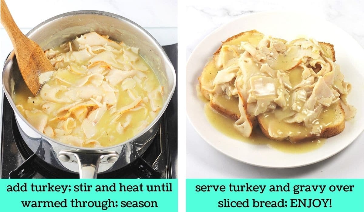 two images; one of turkey added to the gravy in the pot with text that says add turkey, stir and heat until warmed through, season; the other of the finished hot turkey sandwich on a dish with text that says serve turkey and gravy over sliced bread, enjoy