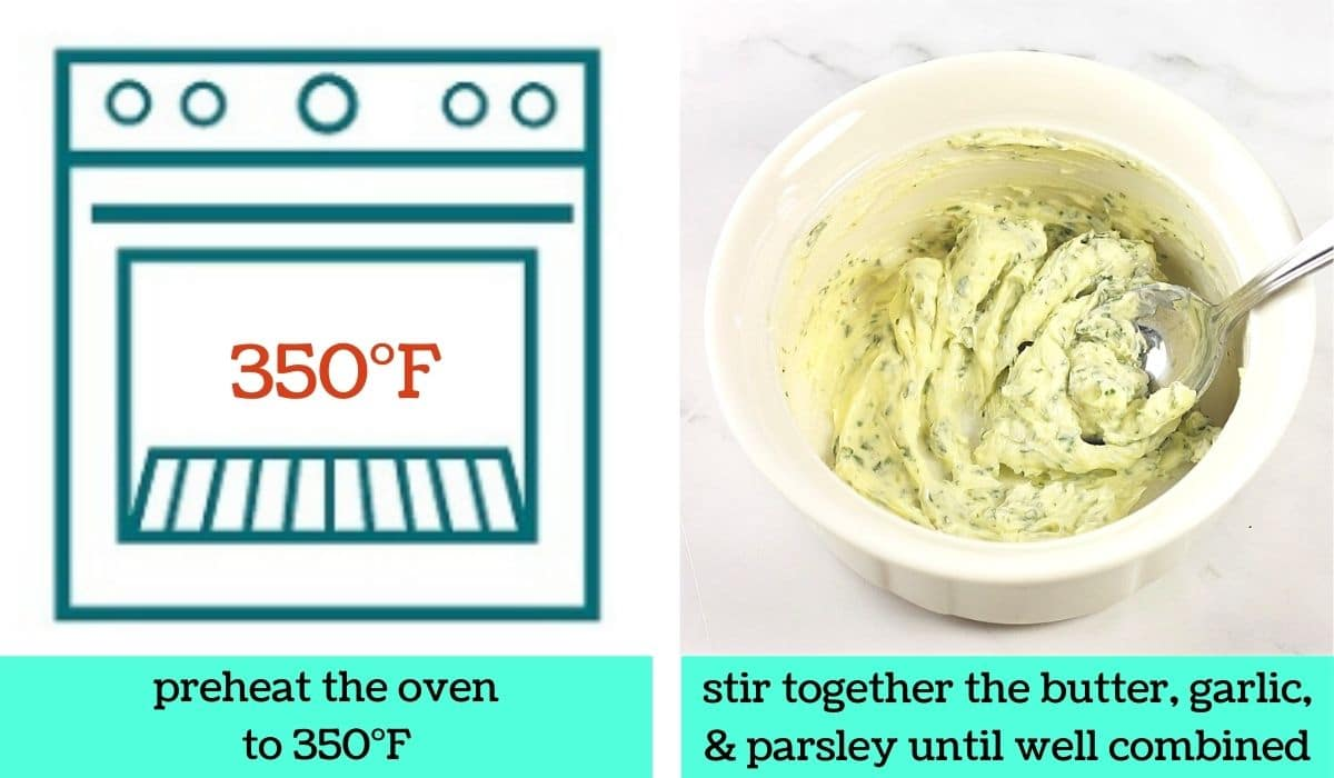 2 images; one a graphic of an oven with text that says preheat the oven to 350 degrees Fahrenheit; the other of the butter mixture in a bowl with a spoon with text that says stir together the butter, garlic and parsley until well combined