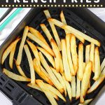 homemade French fries in an air fryer basket with text overlays that say now cook this, air fryer homemade French fries, and get the recipe