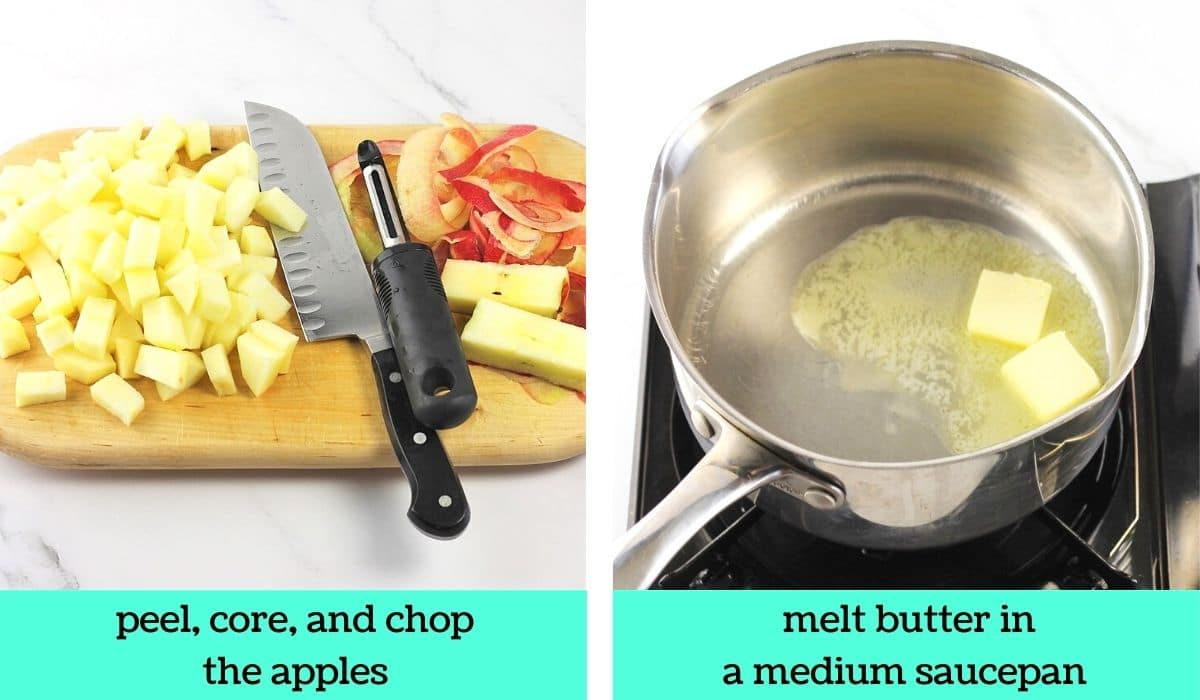 2 images; one of chopped apples on a cutting board with a knife, peeler, and the apple peels and cores with text that says peel, core and chop the apples; the other of butter melting in a saucepan with text that says melt butter in a medium saucepan